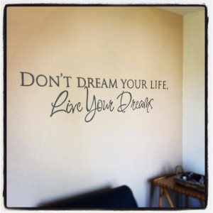 Don't dream your life